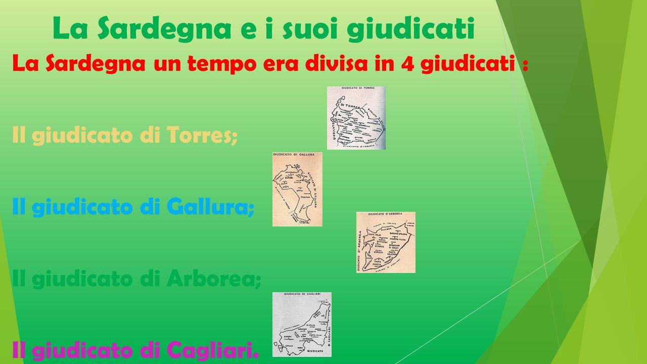La Sardegna giudicale I Giudicati sardi furono entità statuali autonome che ebbero potere in Sardegna fra il IX ed il XV secolo.
