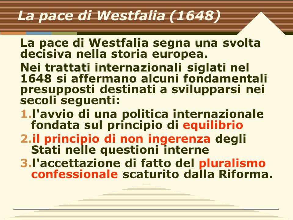 La pace di Westfalia (1648) La pace di Westfalia segna una svolta decisiva nella storia europea.