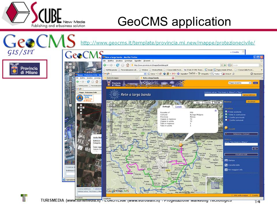 TURISMEDIA (www.turismedia.it) - EUROTEAM (www.euroteam.it) - Progettazione Marketing Tecnologico 14 GeoCMS application GIS / SIT http://www.geocms.it/template/provincia.mi.new/mappe/protezionecivile/