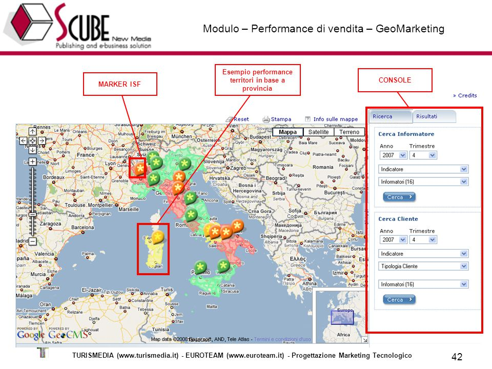 TURISMEDIA (www.turismedia.it) - EUROTEAM (www.euroteam.it) - Progettazione Marketing Tecnologico 42 Modulo – Performance di vendita – GeoMarketing CONSOLE Esempio performance territori in base a provincia MARKER ISF
