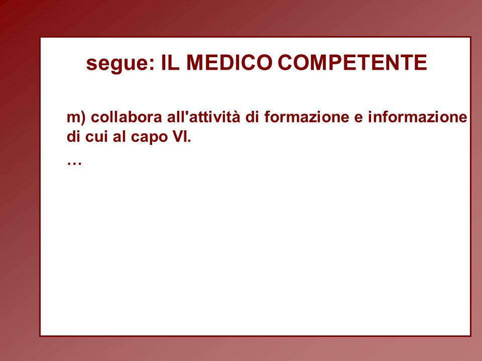 segue: IL MEDICO COMPETENTE m) collabora all attività di formazione e informazione di cui al capo VI.
