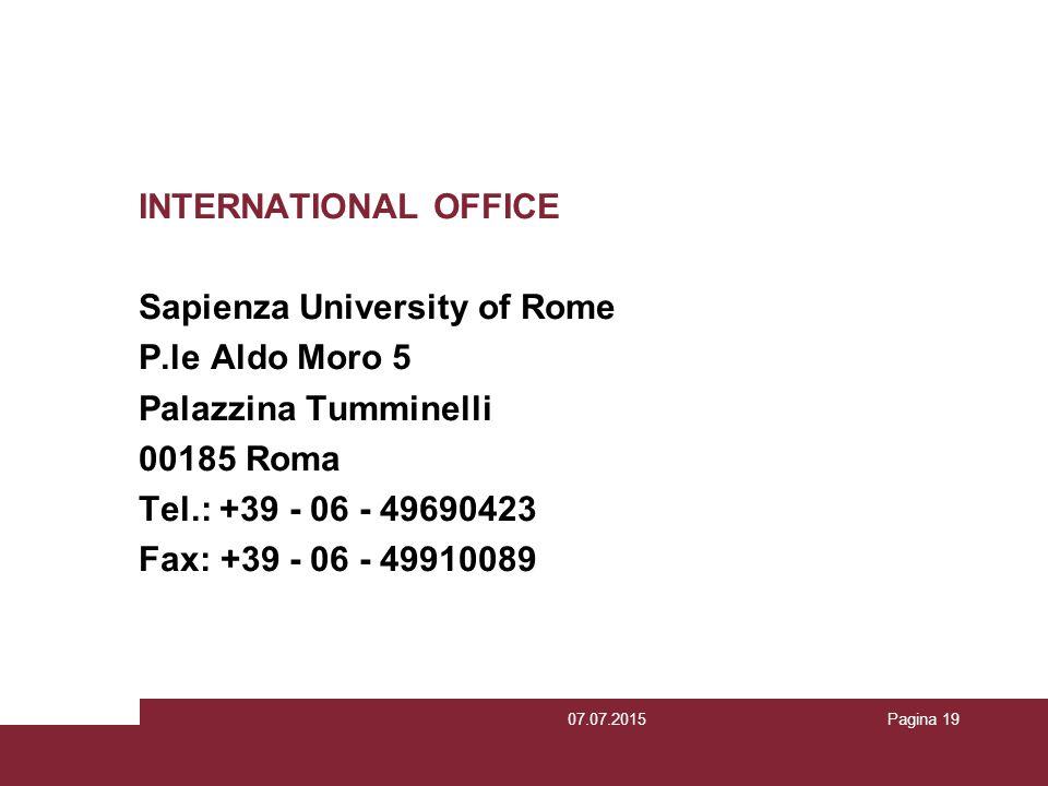 Pagina 19 INTERNATIONAL OFFICE Sapienza University of Rome P.le Aldo Moro 5 Palazzina Tumminelli 00185 Roma Tel.: +39 - 06 - 49690423 Fax: +39 - 06 -
