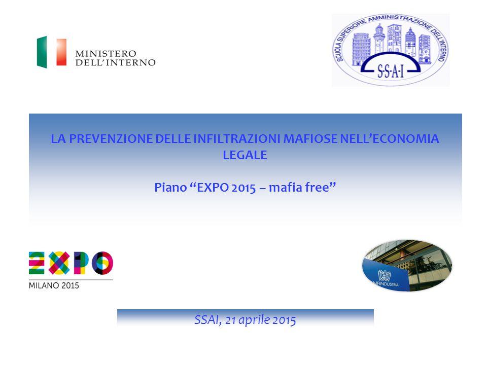 """LA PREVENZIONE DELLE INFILTRAZIONI MAFIOSE NELL'ECONOMIA LEGALE Piano """"EXPO 2015 – mafia free"""" SSAI, 21 aprile 2015"""