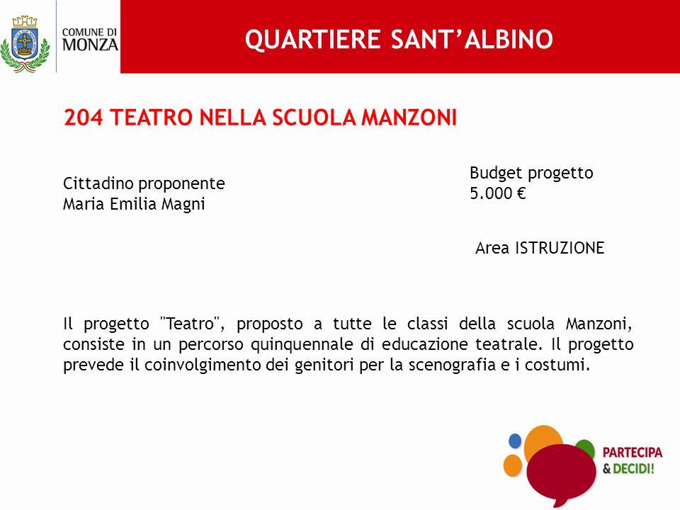 204 TEATRO NELLA SCUOLA MANZONI Cittadino proponente Maria Emilia Magni Budget progetto 5.000 € Area ISTRUZIONE Il progetto Teatro , proposto a tutte le classi della scuola Manzoni, consiste in un percorso quinquennale di educazione teatrale.