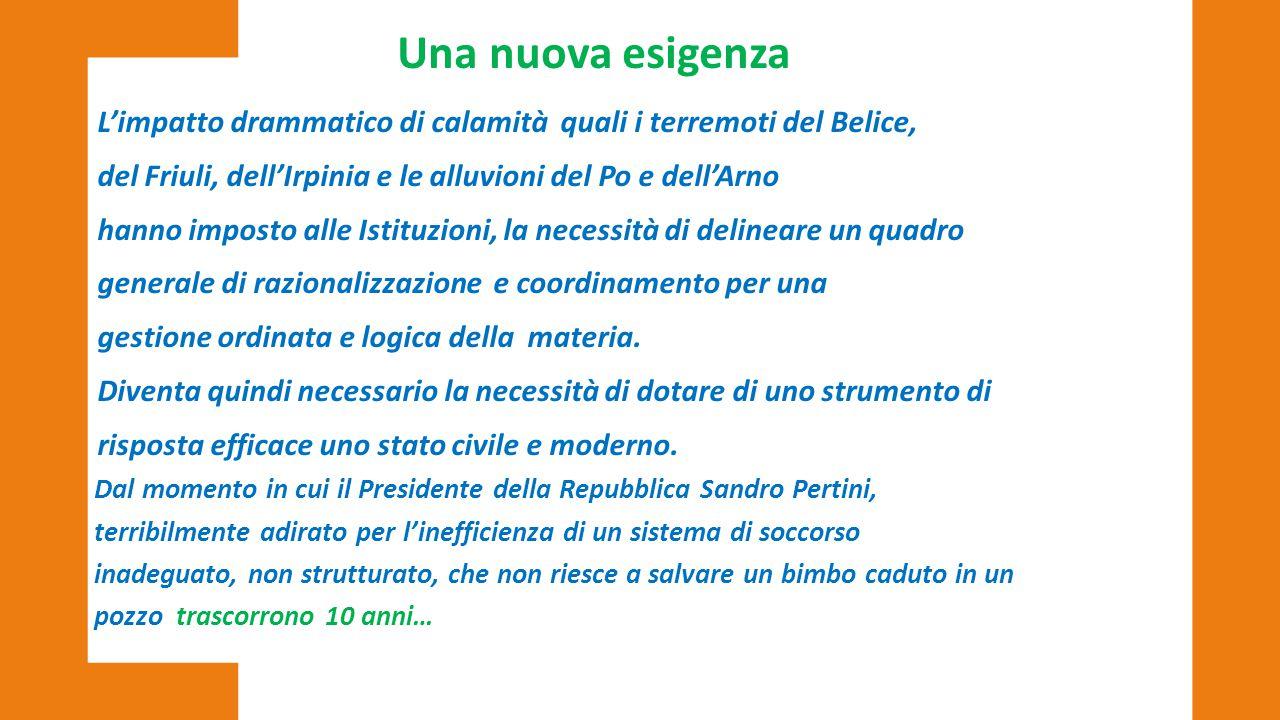 Una nuova esigenza L'impatto drammatico di calamità quali i terremoti del Belice, del Friuli, dell'Irpinia e le alluvioni del Po e dell'Arno hanno imp