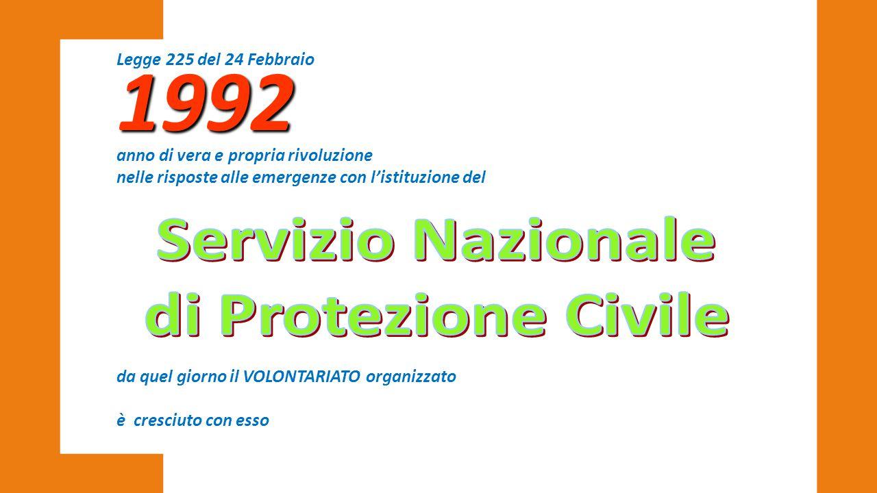 1992 anno di vera e propria rivoluzione nelle risposte alle emergenze con l'istituzione del da quel giorno il VOLONTARIATO organizzato è cresciuto con