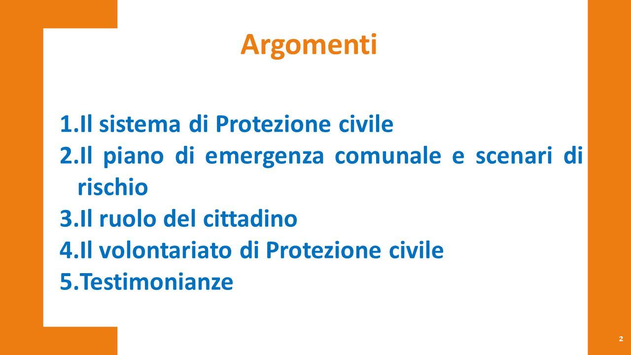 2 1.Il sistema di Protezione civile 2.Il piano di emergenza comunale e scenari di rischio 3.Il ruolo del cittadino 4.Il volontariato di Protezione civ