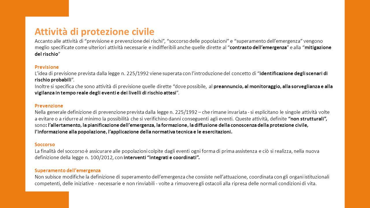 """Attività di protezione civile Accanto alle attività di """"previsione e prevenzione dei rischi"""", """"soccorso delle popolazioni"""" e """"superamento dell'emergen"""
