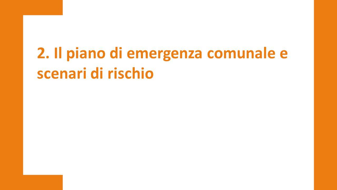 2. Il piano di emergenza comunale e scenari di rischio