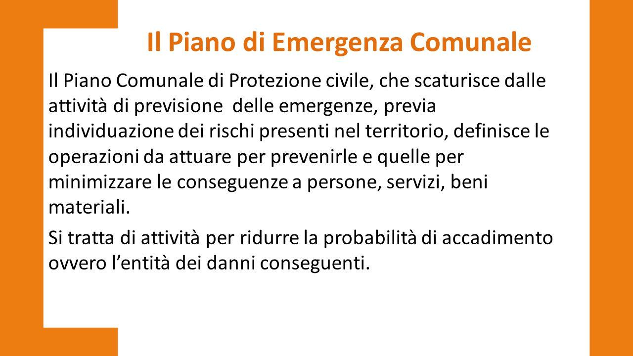 Il Piano di Emergenza Comunale Il Piano Comunale di Protezione civile, che scaturisce dalle attività di previsione delle emergenze, previa individuazi