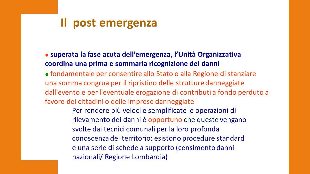 Il post emergenza l superata la fase acuta dell'emergenza, l'Unità Organizzativa coordina una prima e sommaria ricognizione dei danni l fondamentale p