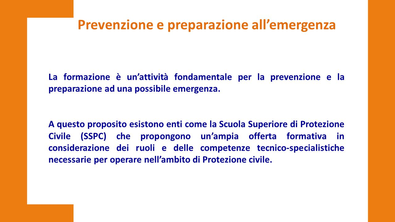 Prevenzione e preparazione all'emergenza La formazione è un'attività fondamentale per la prevenzione e la preparazione ad una possibile emergenza. A q