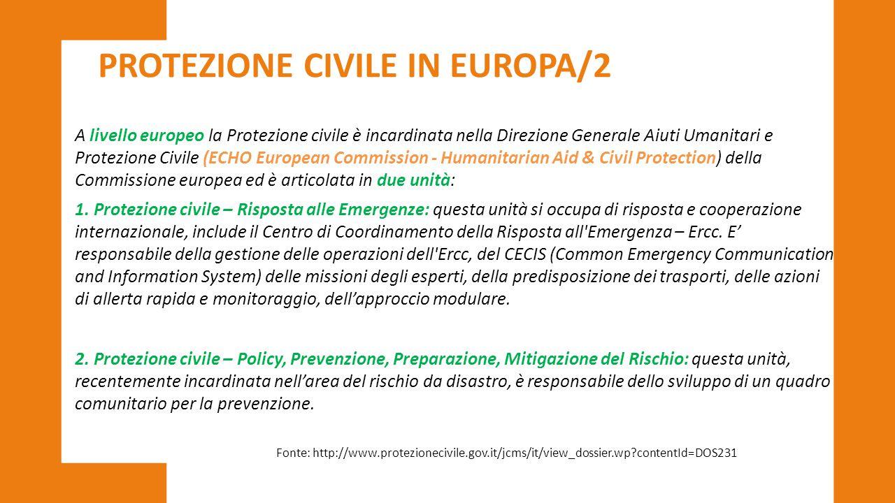 PROTEZIONE CIVILE IN EUROPA/2 A livello europeo la Protezione civile è incardinata nella Direzione Generale Aiuti Umanitari e Protezione Civile (ECHO