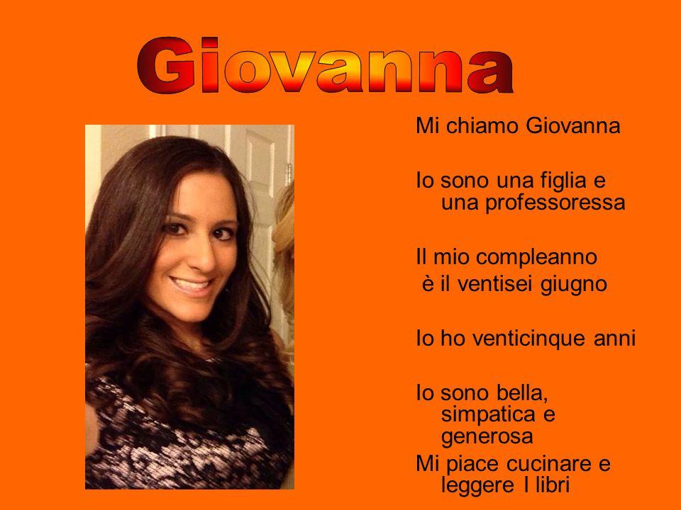 Mi chiamo Giovanna Io sono una figlia e una professoressa Il mio compleanno è il ventisei giugno Io ho venticinque anni Io sono bella, simpatica e gen