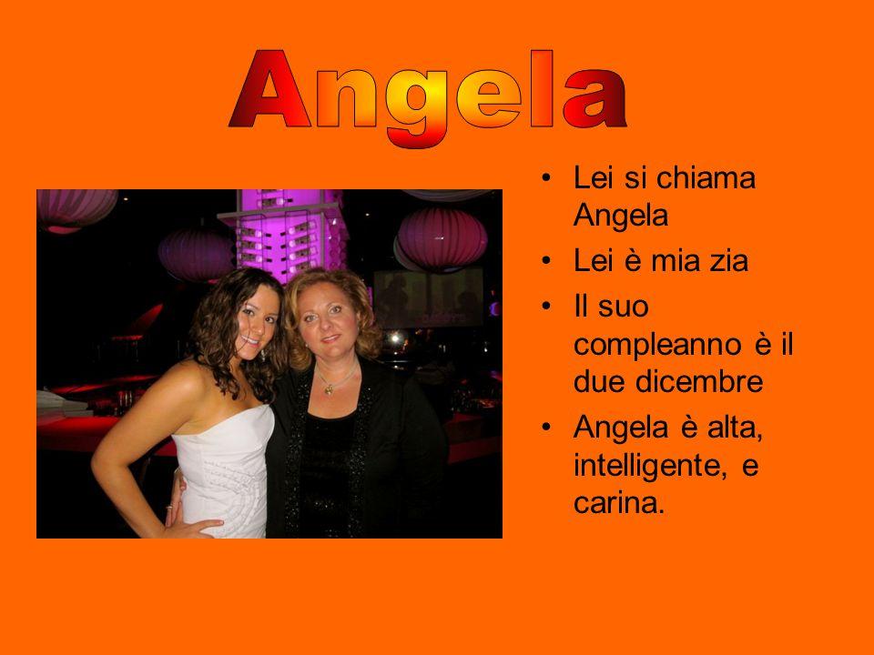Lei si chiama Angela Lei è mia zia Il suo compleanno è il due dicembre Angela è alta, intelligente, e carina.