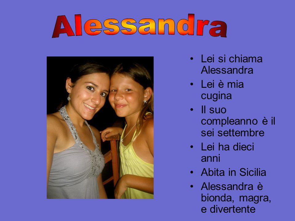 Lei si chiama Alessandra Lei è mia cugina Il suo compleanno è il sei settembre Lei ha dieci anni Abita in Sicilia Alessandra è bionda, magra, e divert