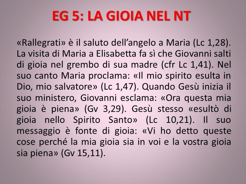 EG 5: LA GIOIA NEL NT «Rallegrati» è il saluto dell'angelo a Maria (Lc 1,28). La visita di Maria a Elisabetta fa sì che Giovanni salti di gioia nel gr