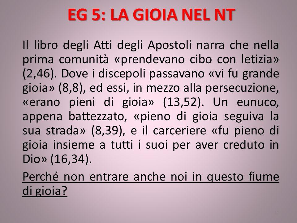 EG 5: LA GIOIA NEL NT Il libro degli Atti degli Apostoli narra che nella prima comunità «prendevano cibo con letizia» (2,46). Dove i discepoli passava