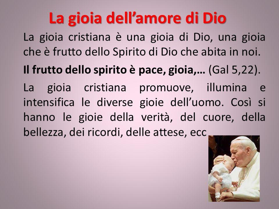 La gioia dell'amore di Dio La gioia cristiana è una gioia di Dio, una gioia che è frutto dello Spirito di Dio che abita in noi. Il frutto dello spirit