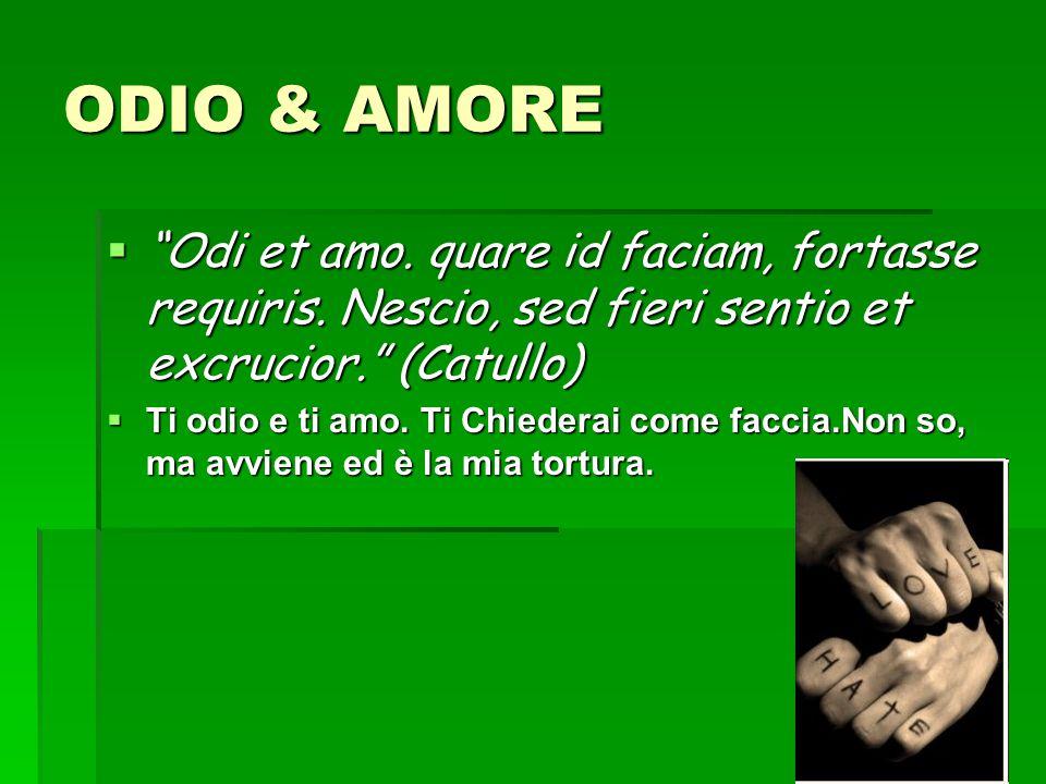 """11 ODIO & AMORE  """"Odi et amo. quare id faciam, fortasse requiris. Nescio, sed fieri sentio et excrucior."""" (Catullo)  Ti odio e ti amo. Ti Chiederai"""