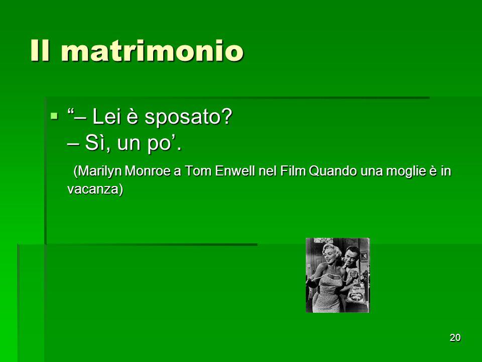 """20 Il matrimonio  """"– Lei è sposato? – Sì, un po'. (Marilyn Monroe a Tom Enwell nel Film Quando una moglie è in vacanza)"""