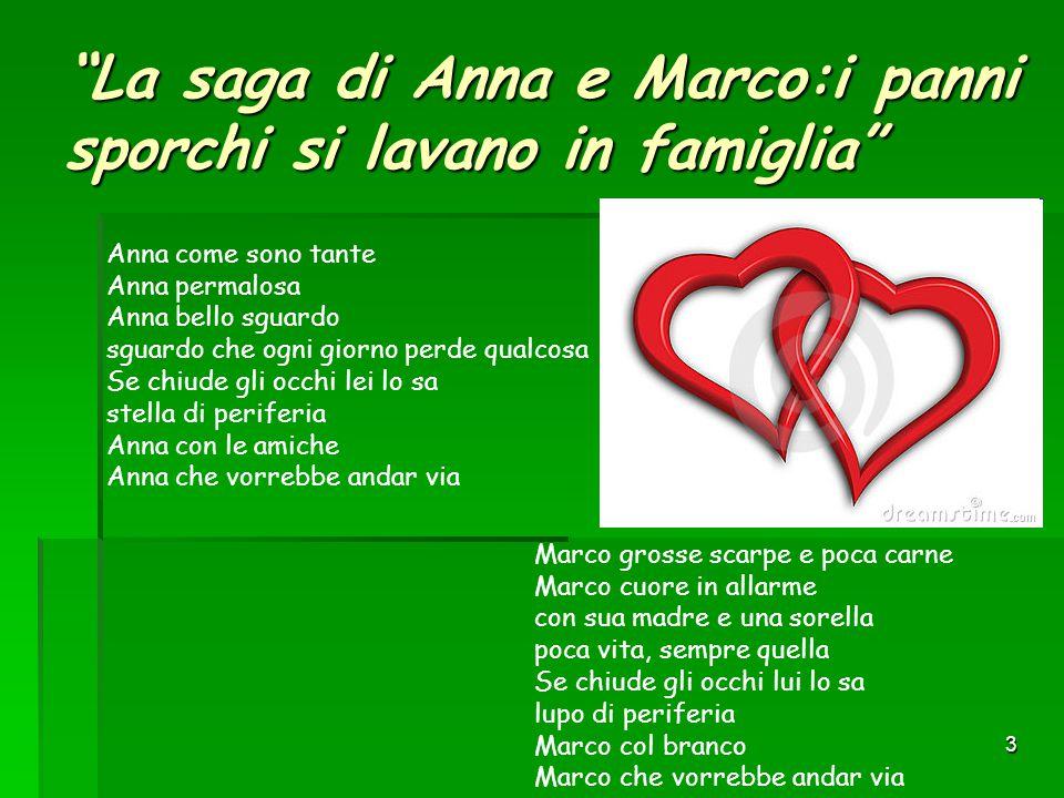 """3 """"La saga di Anna e Marco:i panni sporchi si lavano in famiglia"""" Anna come sono tante Anna permalosa Anna bello sguardo sguardo che ogni giorno perde"""