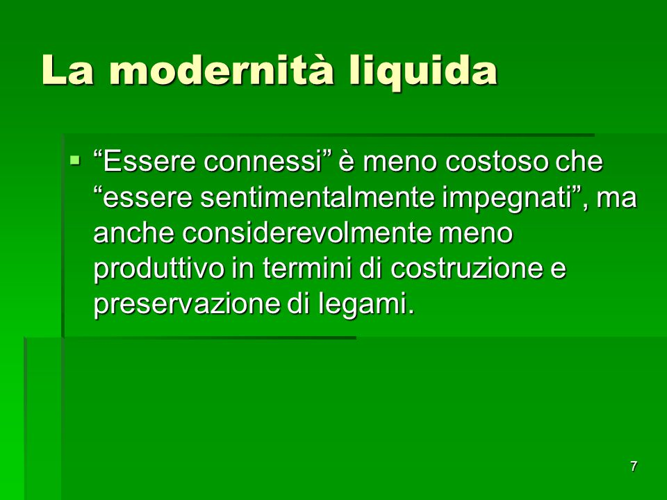 8 La modernità liquida  E' la prospettiva dell`invecchiare ad essere ormai fuori moda, identificata con una diminuzione delle possibilità di scelta e con l`assenza di novità .