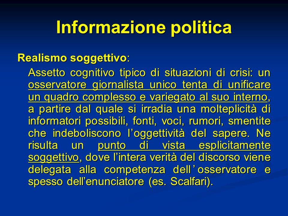 Informazione politica Realismo soggettivo: Assetto cognitivo tipico di situazioni di crisi: un osservatore giornalista unico tenta di unificare un qua