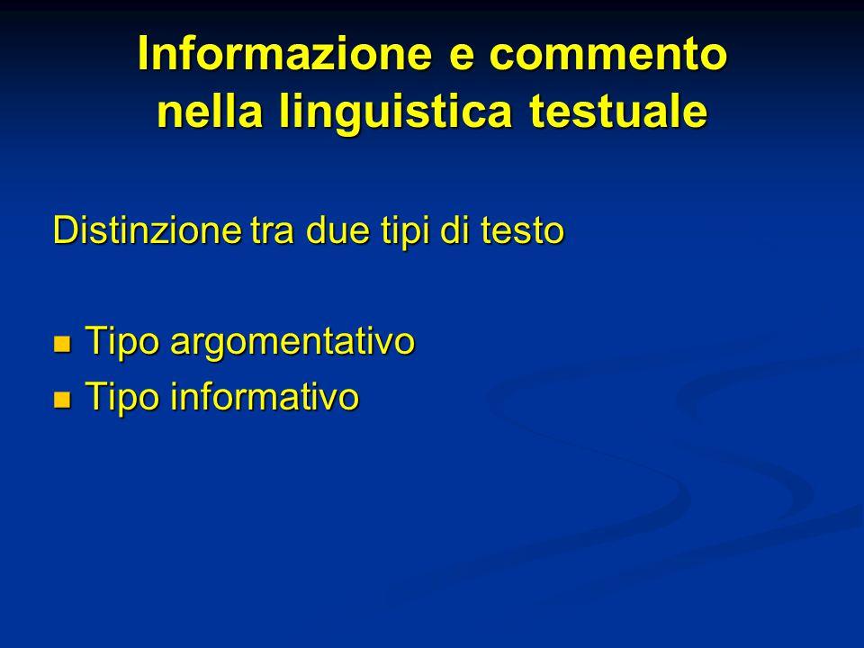 Informazione e commento nella linguistica testuale Distinzione tra due tipi di testo Tipo argomentativo Tipo argomentativo Tipo informativo Tipo infor