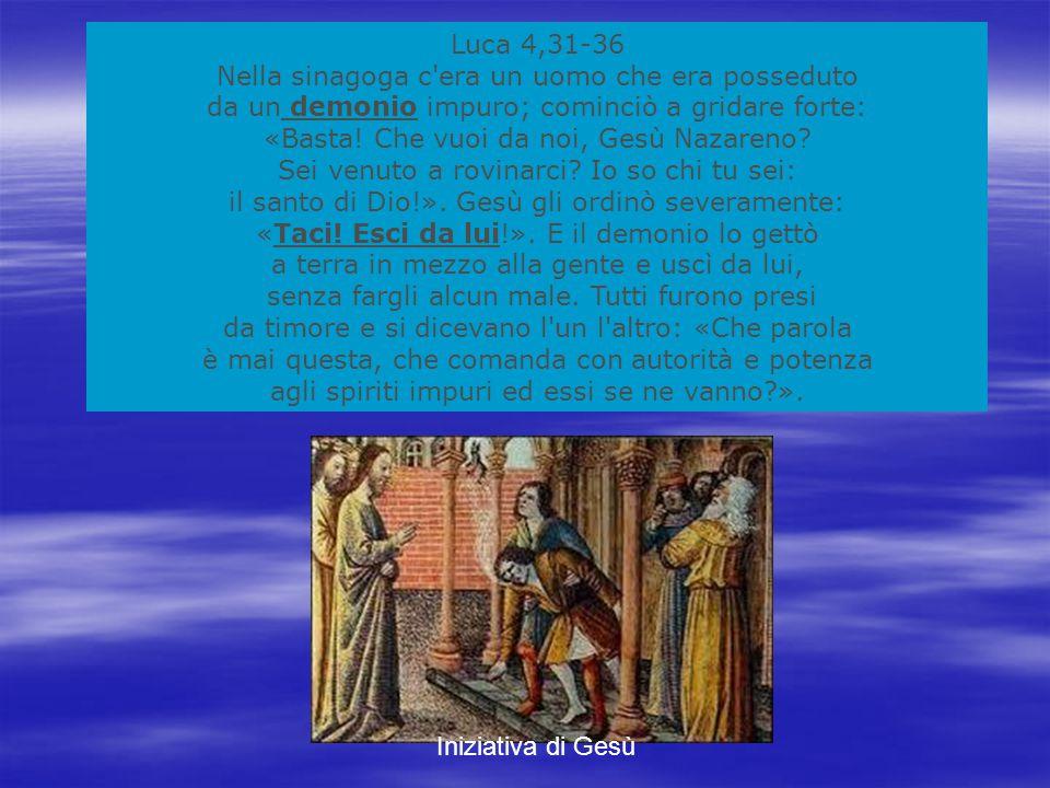 Luca 4,31-36 Nella sinagoga c era un uomo che era posseduto da un demonio impuro; cominciò a gridare forte: «Basta.