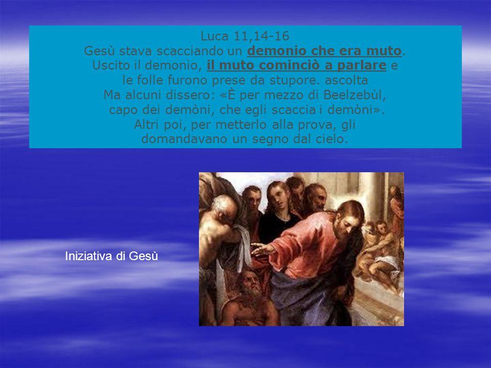Luca 11,14-16 Gesù stava scacciando un demonio che era muto.