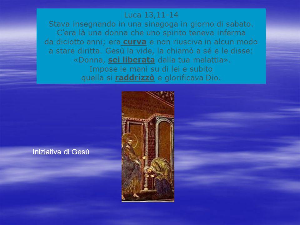 Luca 13,11-14 Stava insegnando in una sinagoga in giorno di sabato.