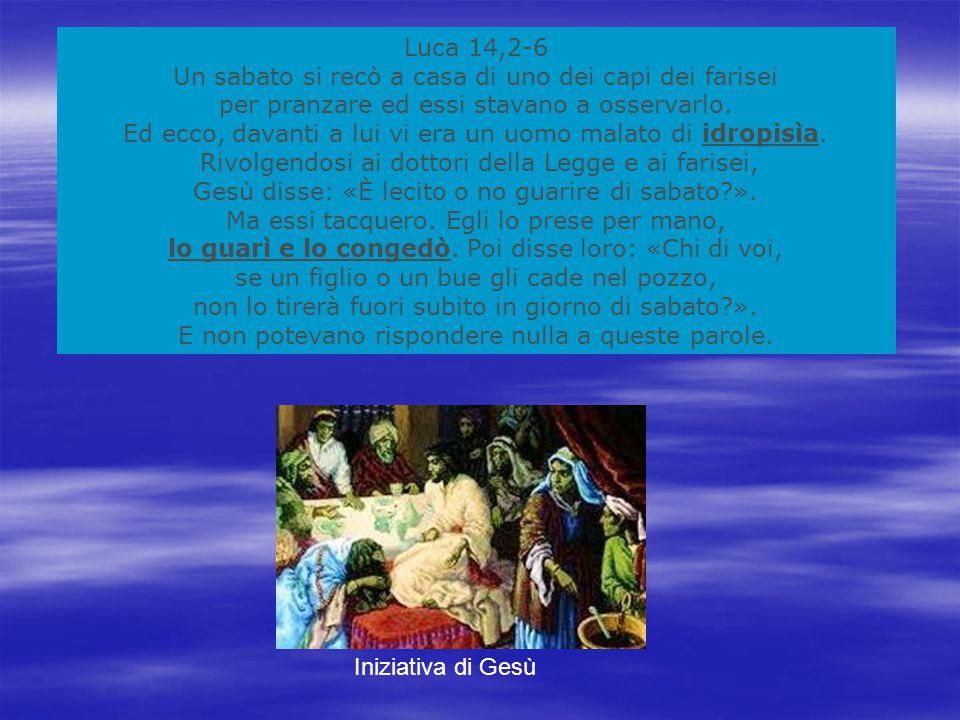 Luca 14,2-6 Un sabato si recò a casa di uno dei capi dei farisei per pranzare ed essi stavano a osservarlo.