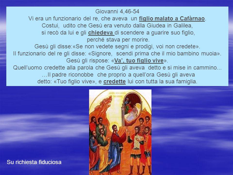 Giovanni 4,46-54 Vi era un funzionario del re, che aveva un figlio malato a Cafàrnao.