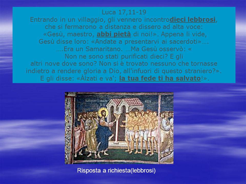 Luca 17,11-19 Entrando in un villaggio, gli vennero incontrodieci lebbrosi, che si fermarono a distanza e dissero ad alta voce: «Gesù, maestro, abbi pietà di noi!».