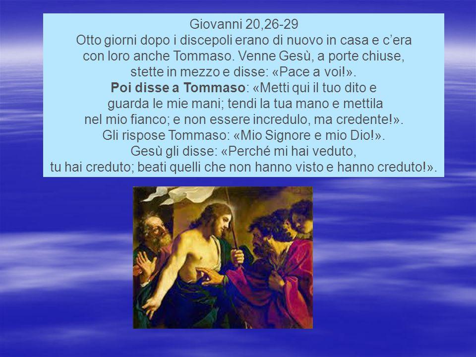 Giovanni 20,26-29 Otto giorni dopo i discepoli erano di nuovo in casa e c'era con loro anche Tommaso.