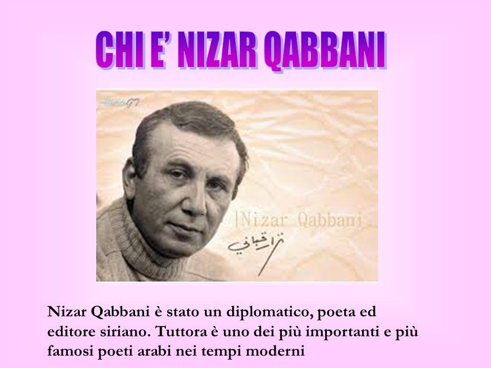 Nizar Qabbani è stato un diplomatico, poeta ed editore siriano. Tuttora è uno dei più importanti e più famosi poeti arabi nei tempi moderni