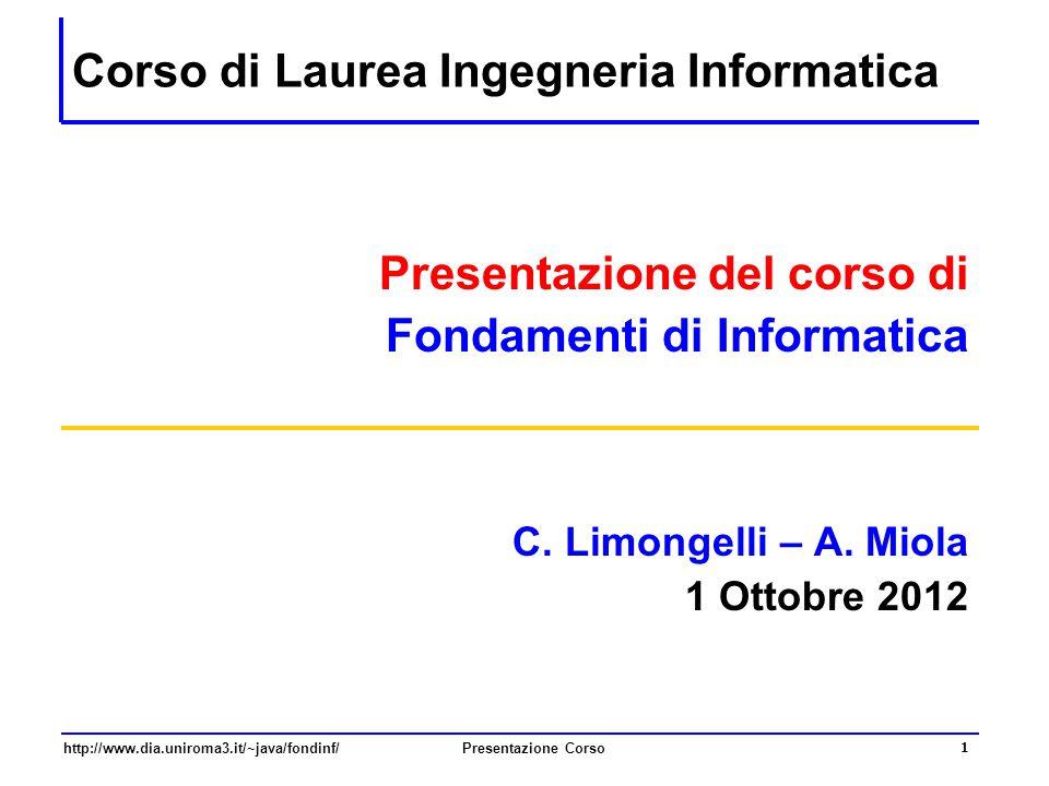 http://www.dia.uniroma3.it/~java/fondinf/Presentazione Corso 1 Corso di Laurea Ingegneria Informatica Presentazione del corso di Fondamenti di Informa