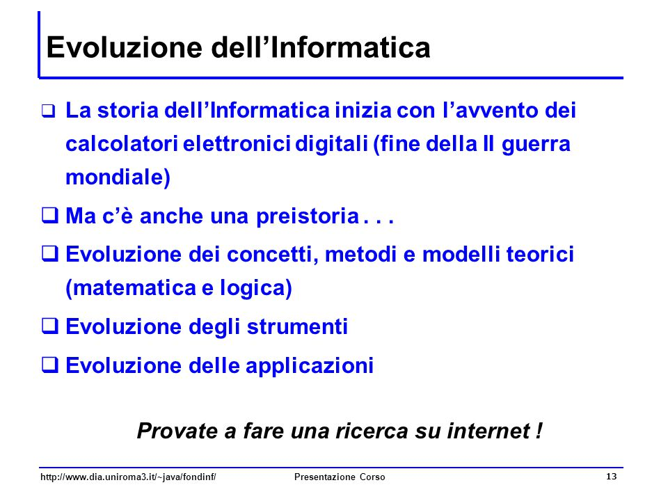 http://www.dia.uniroma3.it/~java/fondinf/Presentazione Corso 13 Evoluzione dell'Informatica  La storia dell'Informatica inizia con l'avvento dei calc
