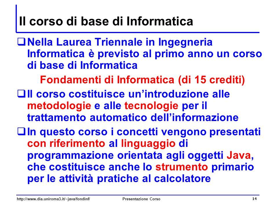 http://www.dia.uniroma3.it/~java/fondinf/Presentazione Corso 14 Il corso di base di Informatica  Nella Laurea Triennale in Ingegneria Informatica è p