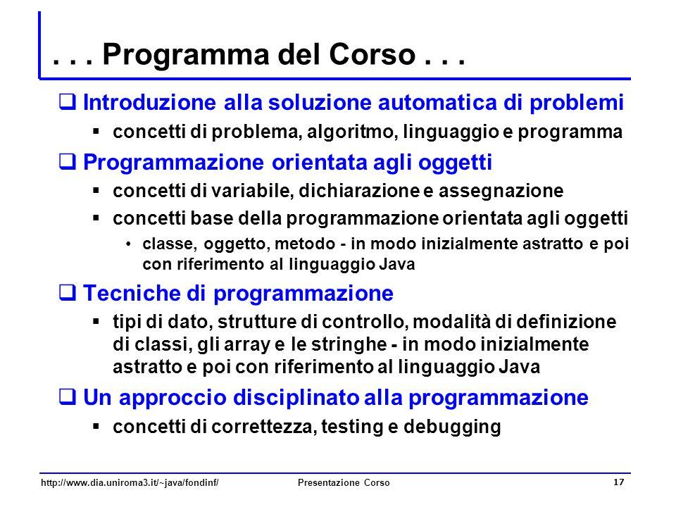 http://www.dia.uniroma3.it/~java/fondinf/Presentazione Corso 17... Programma del Corso...  Introduzione alla soluzione automatica di problemi  conce