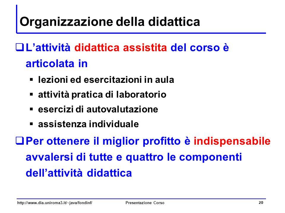 http://www.dia.uniroma3.it/~java/fondinf/Presentazione Corso 20 Organizzazione della didattica  L'attività didattica assistita del corso è articolata