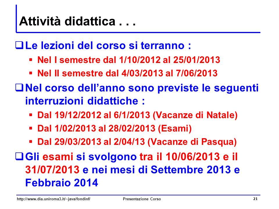 http://www.dia.uniroma3.it/~java/fondinf/Presentazione Corso 21 Attività didattica...  Le lezioni del corso si terranno :  Nel I semestre dal 1/10/2