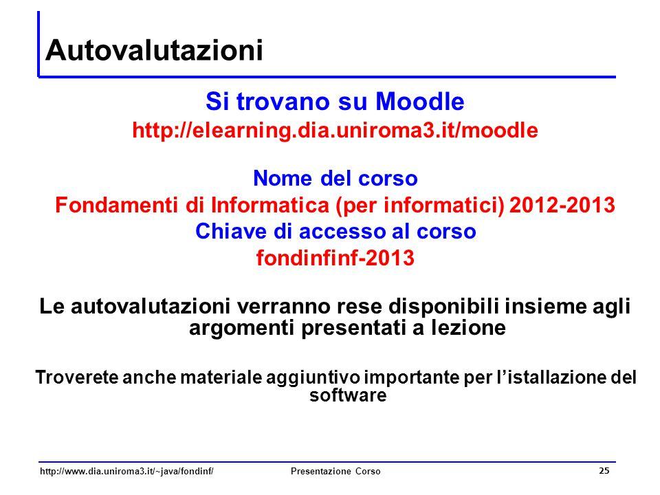 http://www.dia.uniroma3.it/~java/fondinf/Presentazione Corso 25 Autovalutazioni Si trovano su Moodle http://elearning.dia.uniroma3.it/moodle Nome del