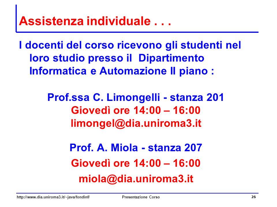 http://www.dia.uniroma3.it/~java/fondinf/Presentazione Corso 26 Assistenza individuale... I docenti del corso ricevono gli studenti nel loro studio pr