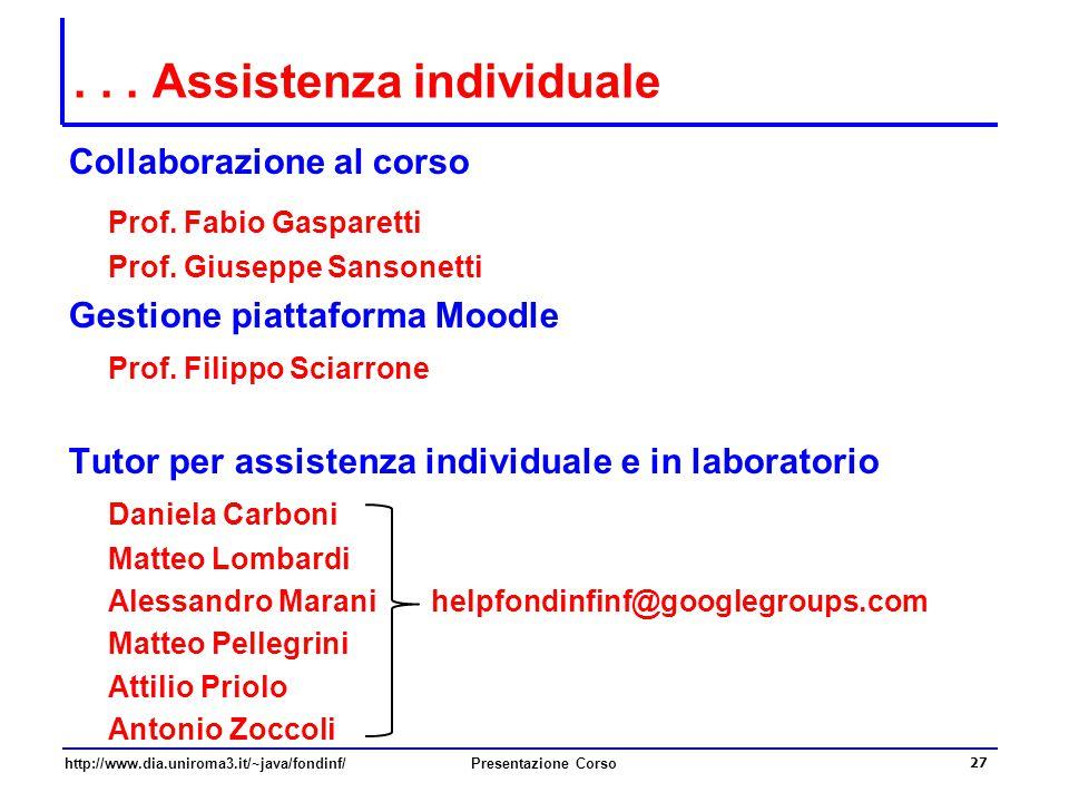 http://www.dia.uniroma3.it/~java/fondinf/Presentazione Corso 27... Assistenza individuale Collaborazione al corso Prof. Fabio Gasparetti Prof. Giusepp