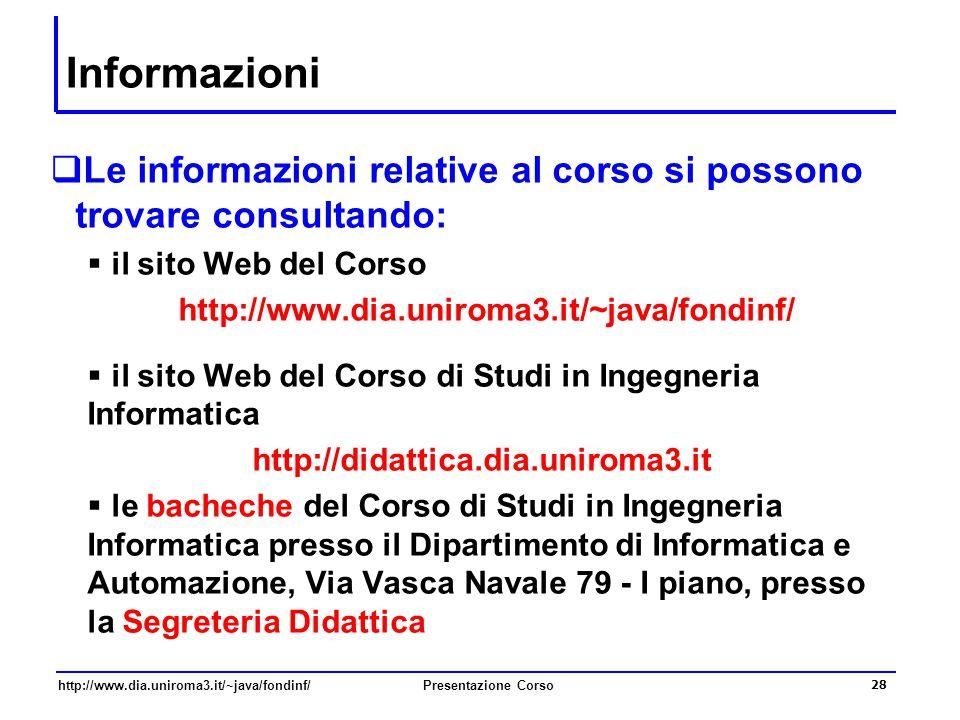 http://www.dia.uniroma3.it/~java/fondinf/Presentazione Corso 28 Informazioni  Le informazioni relative al corso si possono trovare consultando:  il
