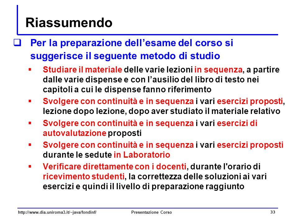 http://www.dia.uniroma3.it/~java/fondinf/Presentazione Corso 33 Riassumendo  Per la preparazione dell'esame del corso si suggerisce il seguente metod