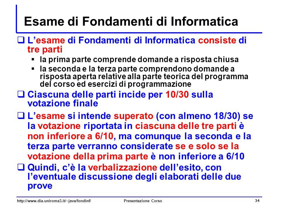 http://www.dia.uniroma3.it/~java/fondinf/Presentazione Corso 34 Esame di Fondamenti di Informatica  L'esame di Fondamenti di Informatica consiste di