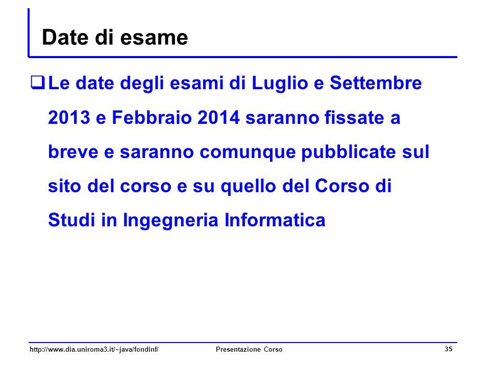 http://www.dia.uniroma3.it/~java/fondinf/Presentazione Corso 35 Date di esame  Le date degli esami di Luglio e Settembre 2013 e Febbraio 2014 saranno